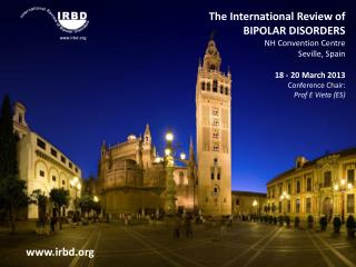 The International Review of 	 BIPOLAR DISORDERS NH Convention Centre Seville, Spain