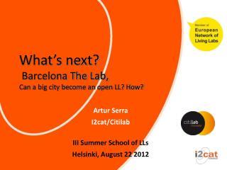 Artur Serra I2cat/Citilab III Summer School of LLs Helsinki, August 22 2012