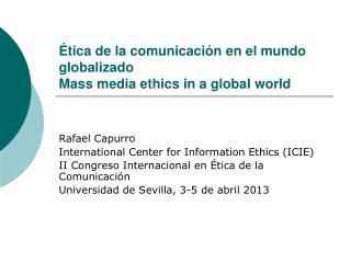 Ética de la comunicación en el mundo globalizado  Mass media ethics in a global world