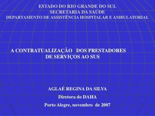AGLAÉ REGINA DA SILVA Diretora do DAHA  Porto Alegre, novembro  de 2007