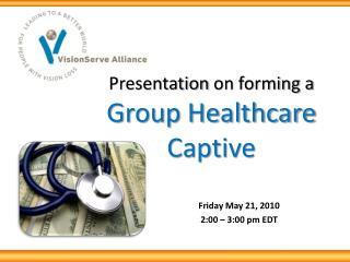 Presentation  on forming a  Group Healthcare  Captive