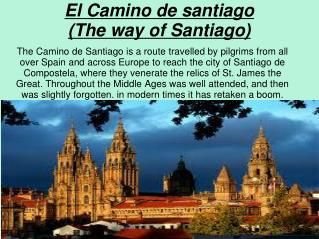 El Camino de  santiago ( The way  of Santiago)