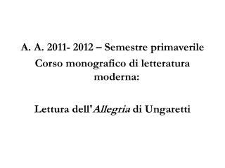 A. A. 2011- 2012 – Semestre primaverile Corso monografico di letteratura moderna: