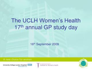 The UCLH Women's Health 17 th  annual GP study day