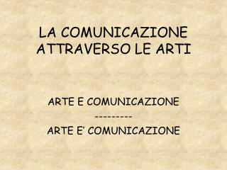 LA COMUNICAZIONE ATTRAVERSO LE ARTI