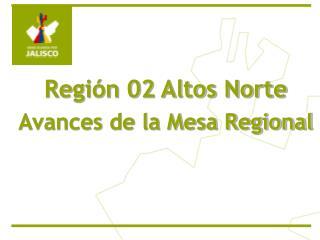 Región 02 Altos Norte Avances de la Mesa Regional