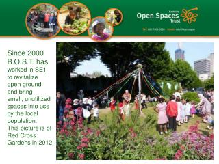 Since 2000 B.O.S.T. has worked in SE1 to revitalize  open ground  and bring  small, unutilized