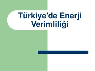 T�rkiye'de Enerji Verimlili?i