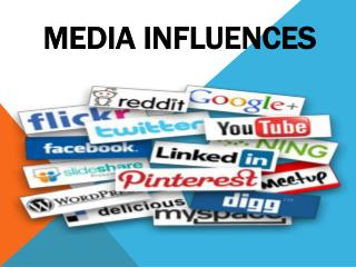 MEDIA INFLUENCES