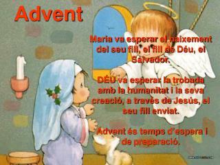 Maria  va  esperar  el naixement del  seu  fill ,  el fill  de  Déu ,  el  Salvador.