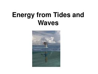 Energy from Tides and Waves