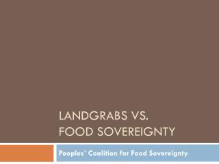 Landgrabs  vs .  Food sovereignty