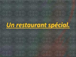 Un restaurant spécial.