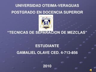 """UNIVERSIDAD OTEIMA-VERAGUAS POSTGRADO EN DOCENCIA SUPERIOR """"TECNICAS DE SEPARACION DE MEZCLAS"""""""