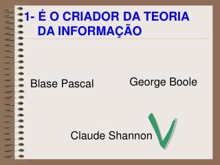 1- � O CRIADOR DA TEORIA      DA INFORMA��O