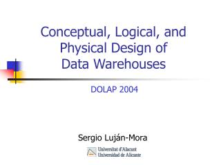 Conceptual, Logical, and Physical Design of Data Warehouses