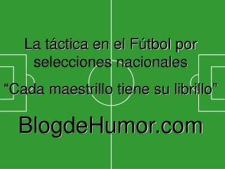 """La táctica en el Fútbol por selecciones nacionales """"Cada maestrillo tiene su librillo"""""""