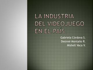 La industria del Videojuego en el pa�s.