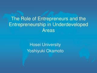 The Role of Entrepreneurs and the Entrepreneurship in Underdeveloped Areas