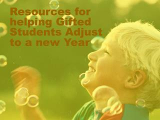 Resources for helping Gifted Students Adjust to a new Year