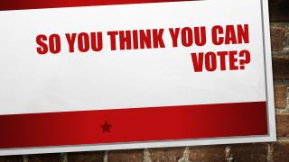 So You think you can vote?