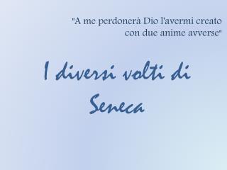 I diversi volti di  Seneca