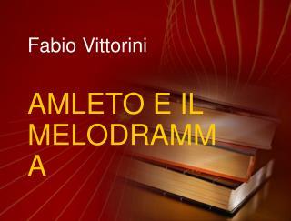 Fabio Vittorini AMLETO E IL MELODRAMMA