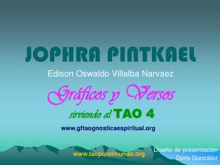 JOPHRA PINTKAEL Edison Oswaldo Villalba Narvaez Gráficos y Versos sirviendo al  TAO 4