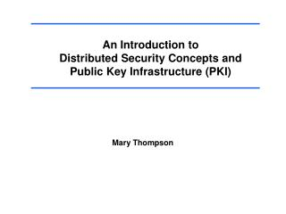 An Introduction to Distributed Security Concepts and Public Key Infrastructure PKI