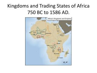 Kingdoms and Trading States of Africa 750 BC to 1586 AD.