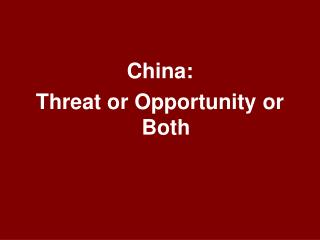 China: Threat or Opportunity or Both