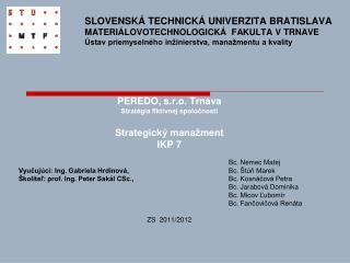 PEREDO, s.r.o. Trnava Stratégia fiktívnej spoločnosti Strategický manažment IKP 7 Bc. Nemec Matej