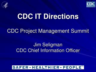 CDC IT Directions CDC Project Management Summit Jim Seligman CDC Chief Information Officer