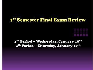 1 st  Semester Final Exam Review