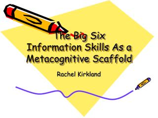 The Big Six Information Skills As a Metacognitive Scaffold