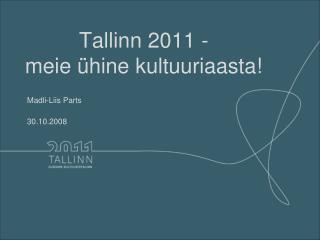 Tallinn  2011 -  meie ühine kultuuriaasta!