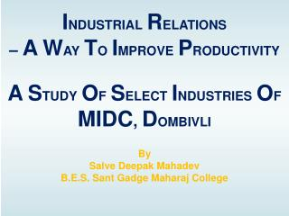 INDUSTRIAL RELATIONS   A WAY TO IMPROVE PRODUCTIVITY  A STUDY OF SELECT INDUSTRIES OF MIDC, DOMBIVLI