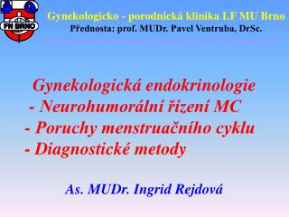 Gynekologicko - porodnická klinika LF MU Brno Přednosta: prof. MUDr. Pavel Ventruba, DrSc.