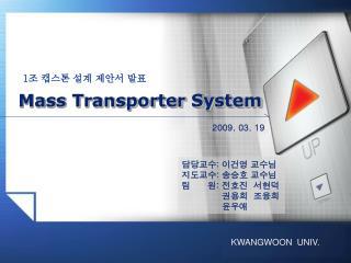 Mass Transporter System