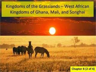 Kingdoms of the Grasslands � West African Kingdoms of Ghana, Mali, and Songhai