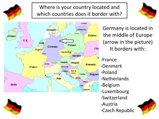 Where is your country located and which countries does it border with?