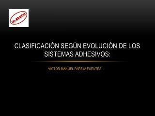 Clasificación según evolución de los sistemas adhesivos: