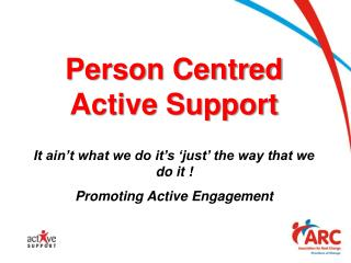 Person Centred Active Support  It ain t what we do it s  just  the way that we do it  Promoting Active Engagement