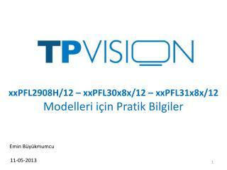 xxPFL2908H/12 – xxPFL30x8x/12 – xxPFL31x8x/12  Modelleri için Pratik Bilgiler