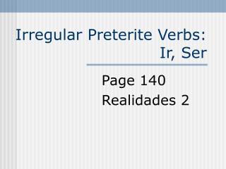 Irregular Preterite Verbs:  Ir, Ser
