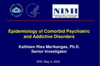 Epidemiology of Comorbid Psychiatric and Addictive Disorders  Kathleen Ries Merikangas, Ph.D.