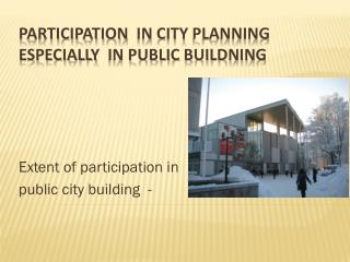 Participation   in  city  planning especially in  public buildning
