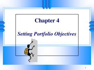 Chapter 4  Setting Portfolio Objectives
