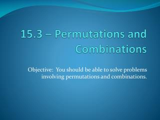 15.3 – Permutations and Combinations