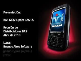 Presentación : BAS MÓVIL para BAS C S Reunión de  Distribuidores BAS  Abril de 2010